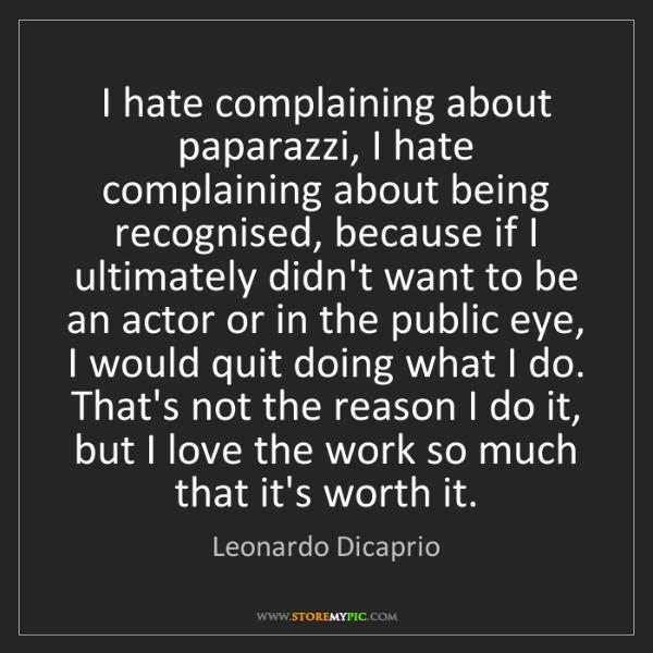 Leonardo Dicaprio: I hate complaining about paparazzi, I hate complaining...