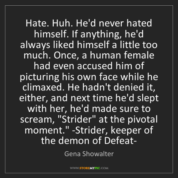 Gena Showalter: 'Hate. Huh. He'd never hated himself. If anything, he'd...