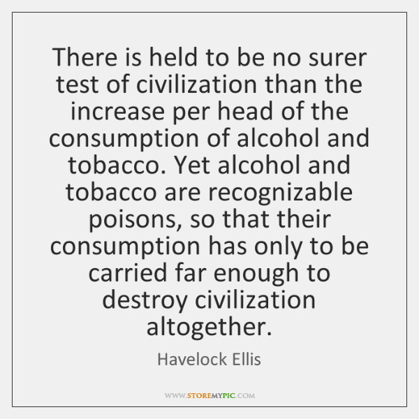 There is held to be no surer test of civilization than the ...