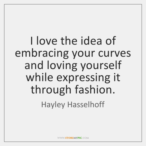 I love the idea of embracing your curves and loving yourself while ...