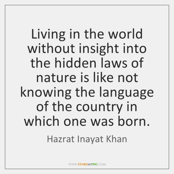 Living in the world without insight into the hidden laws of nature ...