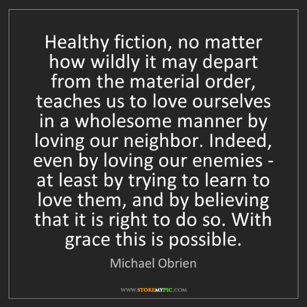 Michael Obrien: Healthy fiction, no matter how wildly it may depart from...