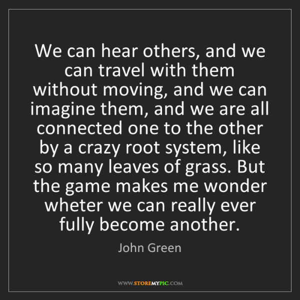 John Green: We can hear others, and we can travel with them without...