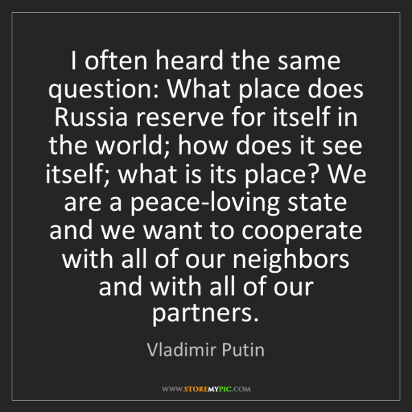 Vladimir Putin: I often heard the same question: What place does Russia...