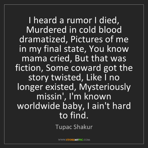 Tupac Shakur: I heard a rumor I died, Murdered in cold blood dramatized,...