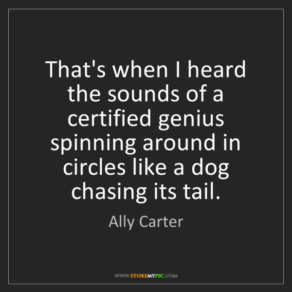 Ally Carter: That's when I heard the sounds of a certified genius...
