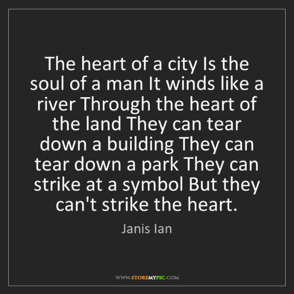 Janis Ian: The heart of a city Is the soul of a man It winds like...