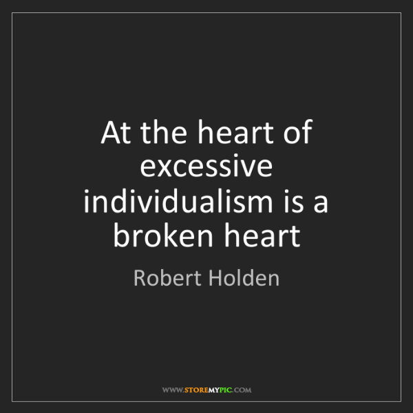 Robert Holden: At the heart of excessive individualism is a broken heart