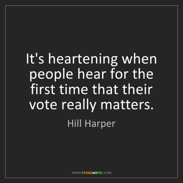Hill Harper: It's heartening when people hear for the first time that...