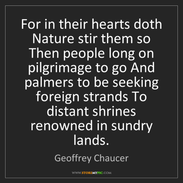 Geoffrey Chaucer: For in their hearts doth Nature stir them so Then people...