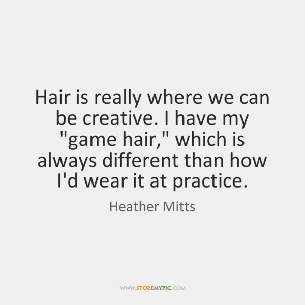"""Hair is really where we can be creative. I have my """"game ..."""