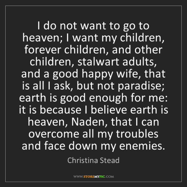 Christina Stead: I do not want to go to heaven; I want my children, forever...
