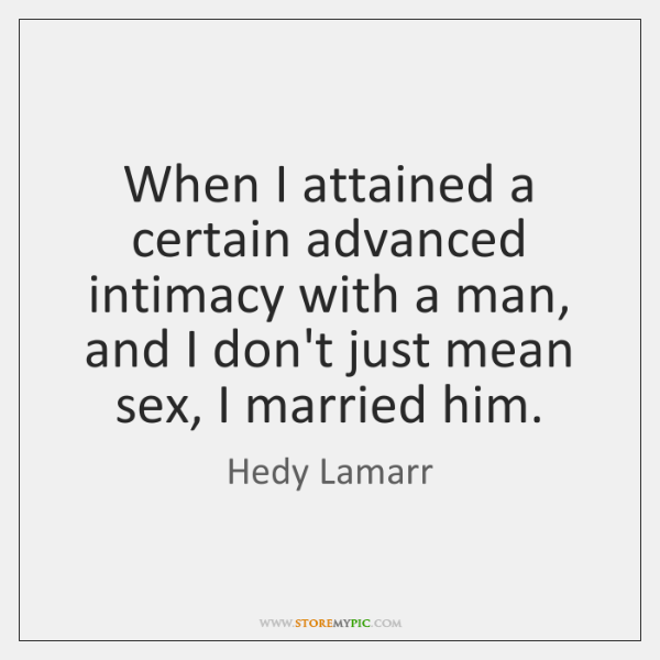 When I attained a certain advanced intimacy with a man, and I ...