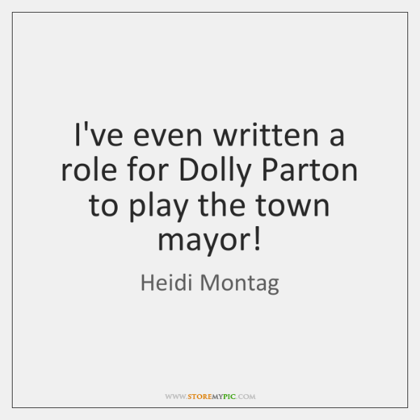 I've even written a role for Dolly Parton to play the town ...