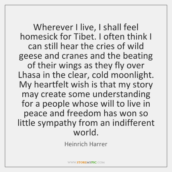 Wherever I live, I shall feel homesick for Tibet. I often think ...