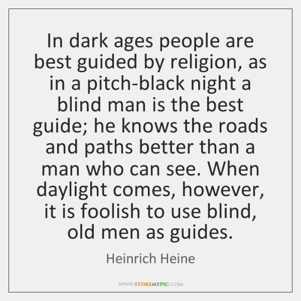 In dark ages people are best guided by religion, as in a ...