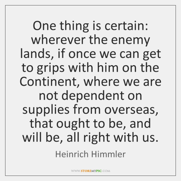 One thing is certain: wherever the enemy lands, if once we can ...