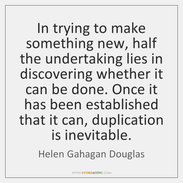 In trying to make something new, half the undertaking lies in discovering ...