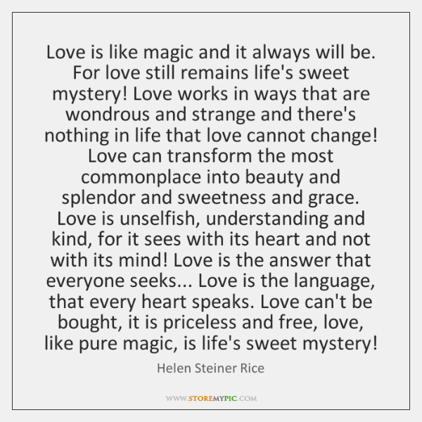 Love is like magic and it always will be. For love still ...
