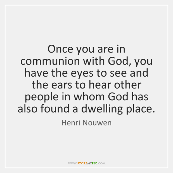 Once you are in communion with God, you have the eyes to ...
