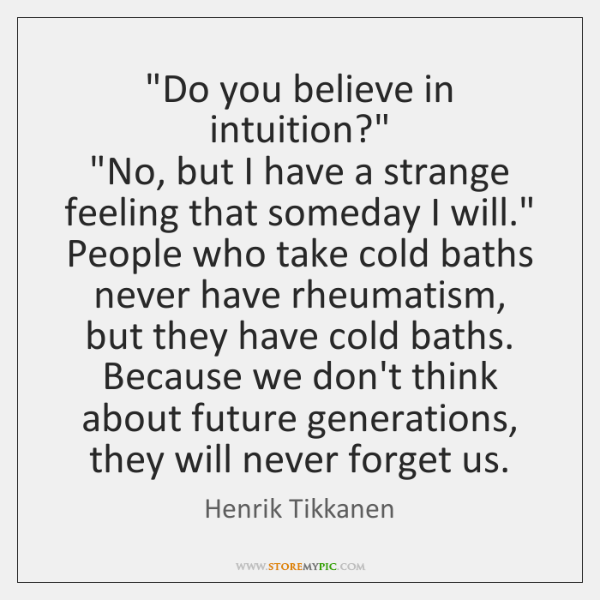 """""""Do you believe in intuition?""""  """"No, but I have a strange feeling ..."""