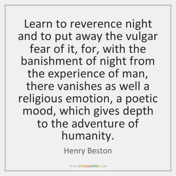 Learn to reverence night and to put away the vulgar fear of ...