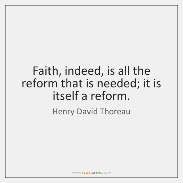Faith, indeed, is all the reform that is needed; it is itself ...