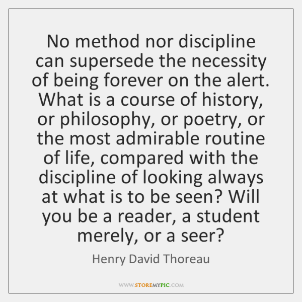 No method nor discipline can supersede the necessity of being forever on ...