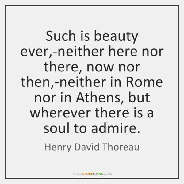 Such is beauty ever,-neither here nor there, now nor then,-neither ...