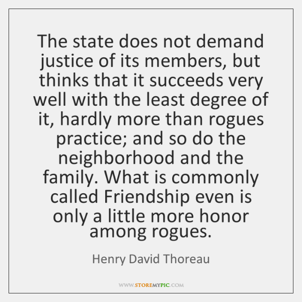 The state does not demand justice of its members, but thinks that ...