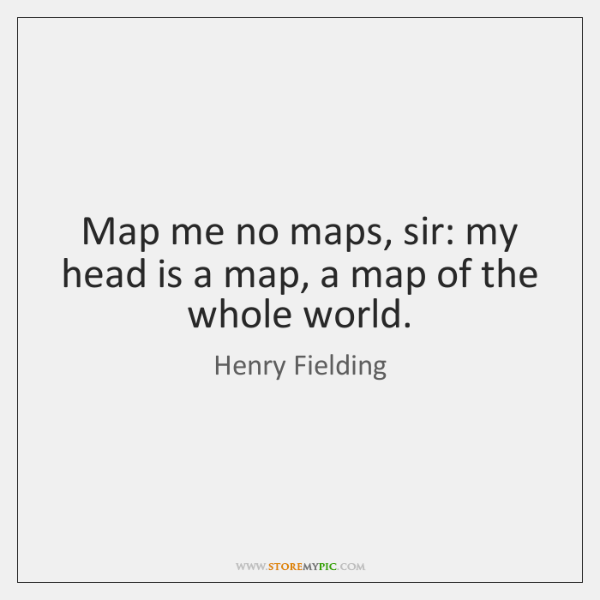 Map me no maps, sir: my head is a map, a map ...