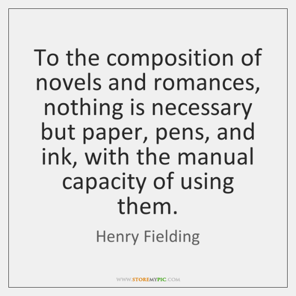 To the composition of novels and romances, nothing is necessary but paper, ...