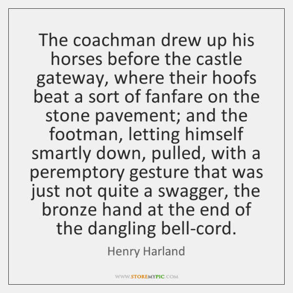 The coachman drew up his horses before the castle gateway, where their ...