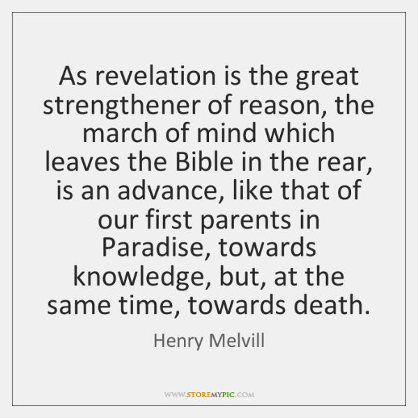 As revelation is the great strengthener of reason, the march of mind ...