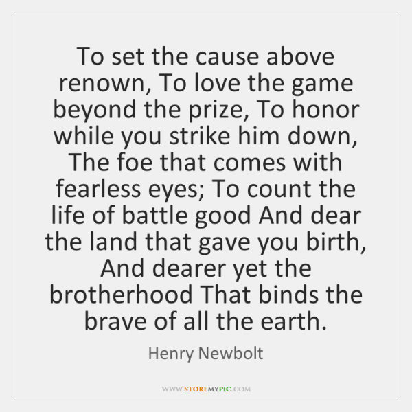 To set the cause above renown, To love the game beyond the ...