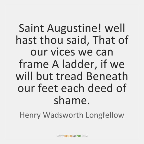 Saint Augustine! well hast thou said, That of our vices we can ...