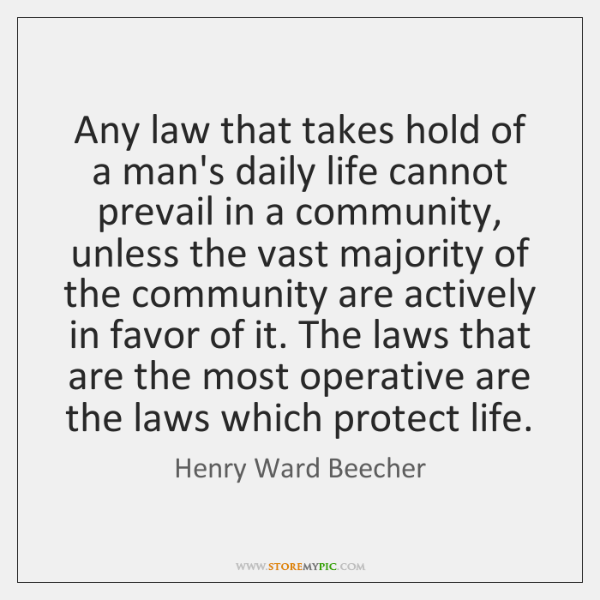 Any law that takes hold of a man's daily life cannot prevail ...