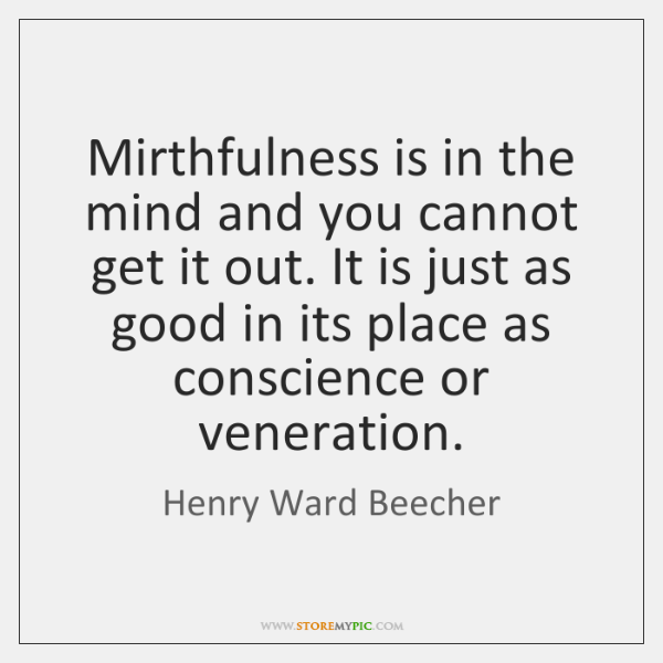 Mirthfulness is in the mind and you cannot get it out. It ...