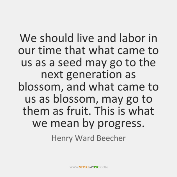We should live and labor in our time that what came to ...