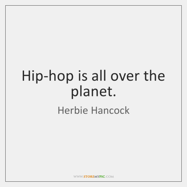 Hip-hop is all over the planet.