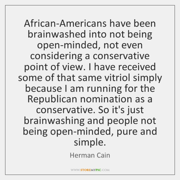 African-Americans have been brainwashed into not being open-minded, not even considering a ...