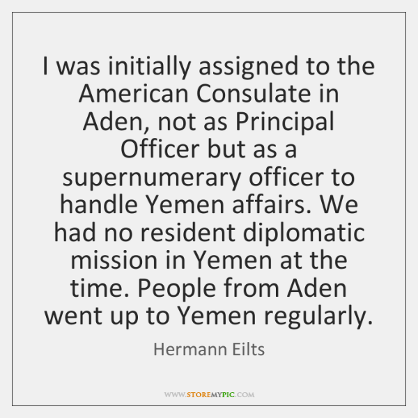 I was initially assigned to the American Consulate in Aden, not as ...