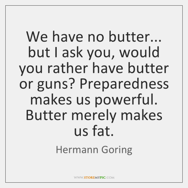 We have no butter... but I ask you, would you rather have ...