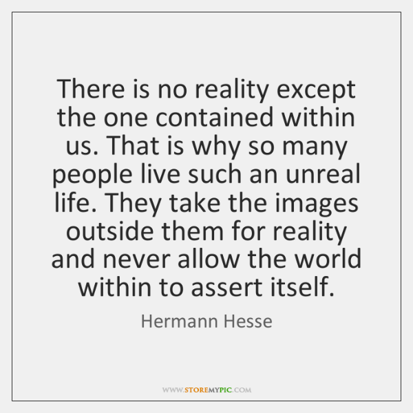 There is no reality except the one contained within us. That is ...