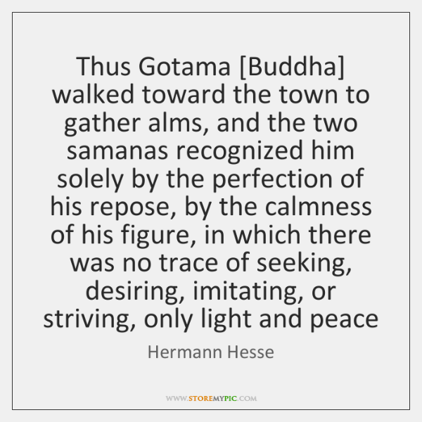 Thus Gotama [Buddha] walked toward the town to gather alms, and the ...