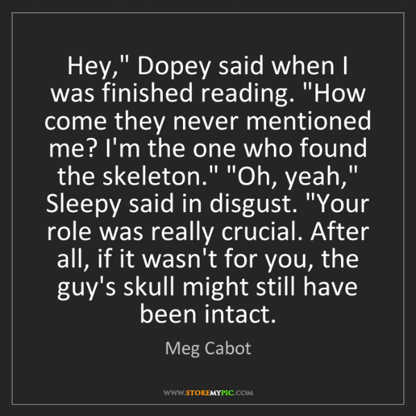 """Meg Cabot: Hey,"""" Dopey said when I was finished reading. """"How come..."""