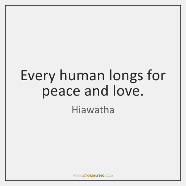 Every human longs for peace and love.