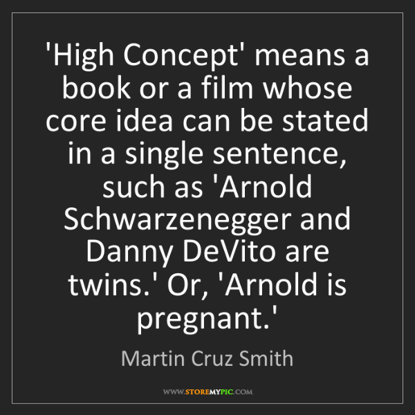 Martin Cruz Smith: 'High Concept' means a book or a film whose core idea...