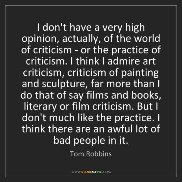 Tom Robbins: I don't have a very high opinion, actually, of the world...