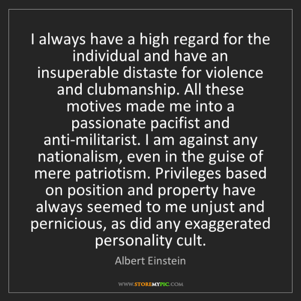 Albert Einstein: I always have a high regard for the individual and have...